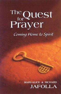 The Quest for Prayer: Coming Home to Spirit , Jafolla, Mary-Alice