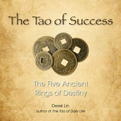 NEW - The Tao of Success: The Five Ancient Rings of Destiny by Lin, Derek