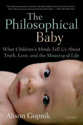 The Philosophical Baby: What Children's Minds Tell Us About Truth, Love, and the