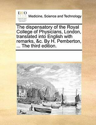 The dispensatory of the Royal College of Physic, Contributors, Notes,,