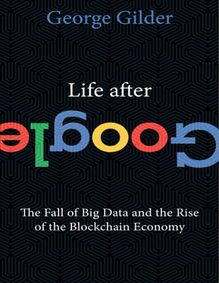 Life After Google The Fall of Big Data and  Rise of Blockchain Economy [ PDF ]