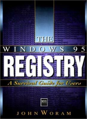 The Windows 95 Registry: A Survival Guide for Users By John Woram