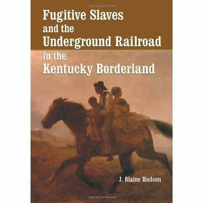 Fugitive Slaves and the Underground Railroad in the Ken - Paperback NEW Hudson,