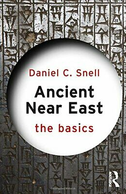 Ancient Near East: The Basics By Daniel C. Snell