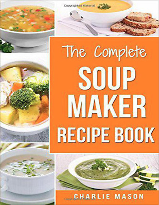 Soup Maker Recipe Book Soup Recipe Book Soup Maker Cookbook Soup (PDF)