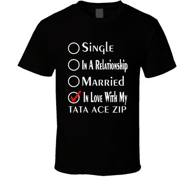 Single Taken In Love With My Tata Ace Zip Car Lover Enthusiast Cool T Shirt