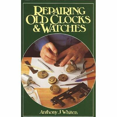 Repairing Old Clocks and Watches - Hardcover NEW Whiten, Anthony 1996-02-01