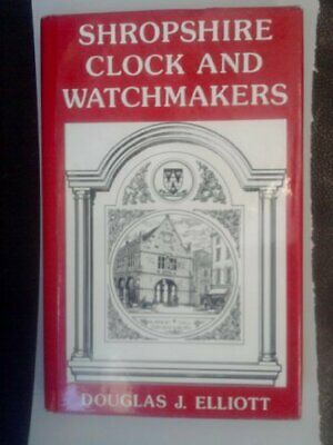 Shropshire Clock and Watchmakers by Elliott, Douglas J. Hardback Book The Cheap
