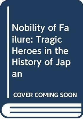 Nobility of Failure: Tragic Heroes in the History of... by Morris, Ivan Hardback