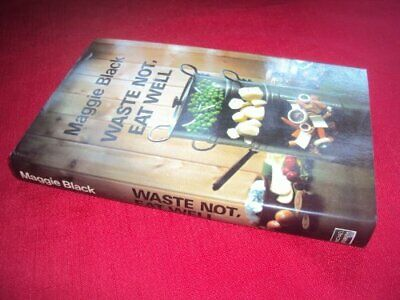 Waste Not Eat Well by Black, Maggie Hardback Book The Cheap Fast Free Post