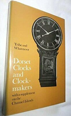 Dorset Clocks and Clockmakers: With a Supplement... by Whatmoor, Philip Hardback