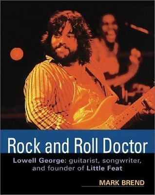 Rock and Roll Doctor : The Music of Lowell George and Little Feat by Brend, Mark