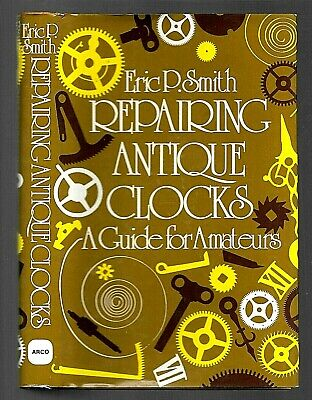 Repairing Antique Clocks by Eric Smith (1973, Book, Illustrated)
