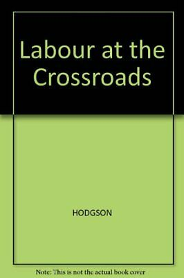 Labour at the Crossroads by HODGSON Paperback Book The Cheap Fast Free Post