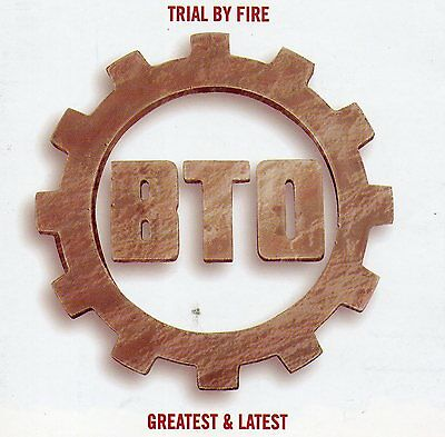 BTO - Trial By Fire: Greatest & Latest - 15 Trk CD - 1999 Danish reissue
