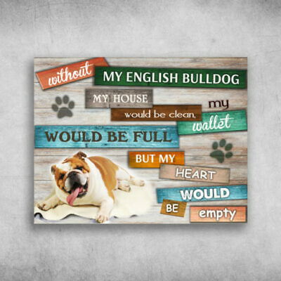Without My English Bulldog My House Would Be Clean Poster No Frame Mothers Day