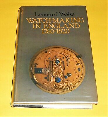 Leonard Weiss Watch Making In England 1760-1820 Hard Back - 1982