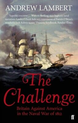 The Challenge: Britain Against America in the Naval War of 1812 (...