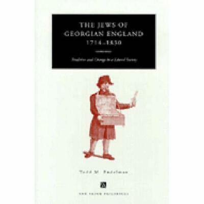 The Jews of Georgian England, 1714-1830: Tradition and  - Paperback NEW Todd M.