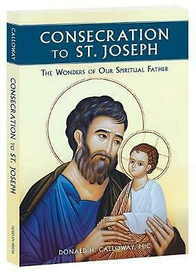 Consecration to St. Joseph: The Wonders of Our Spiritual Father by Donald H. MIC