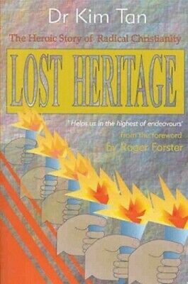 LOST HERITAGE: The Heroic Story of Radical Christianity by Dr Kim Tan Paperback