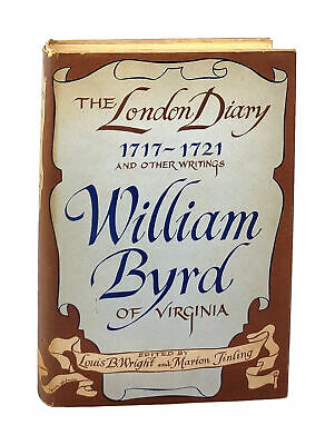 Louis B Wright; William Byrd of Virginia The London Diary 1717-1721; 1st Ed 1958