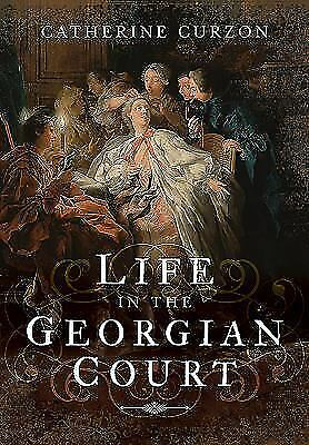 Life in the Georgian Court by Curzon, Catherine