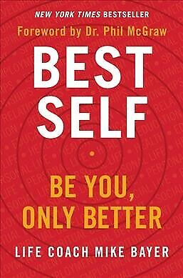 Best Self : Be You, Only Better, Hardcover by Bayer, Mike, Brand New, Free P&...