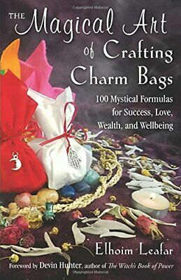 The Magical Art of Crafting Charm Bags: 100 Mystical Formulas for Success, Love,