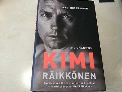 The Unknown Kimi Raikkonen By Kari Hotakainen - First And Last Authorised Book