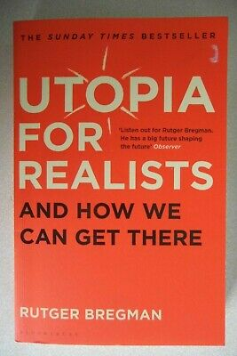 Utopia For Realists and How We Can Get There by Rutger Bregman, p/b 2018 - vgc
