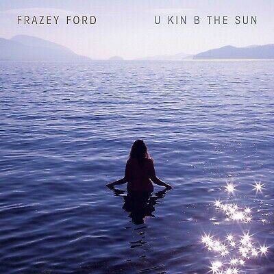 Frazey Ford - U Kin Be The Sun (NEW CD) PREORDER 17/04/2020