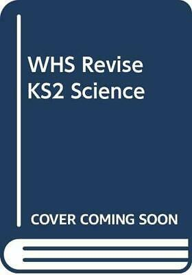 WHS Revise KS2 Science: Year 4 (8-9yrs) Book The Cheap Fast Free Post