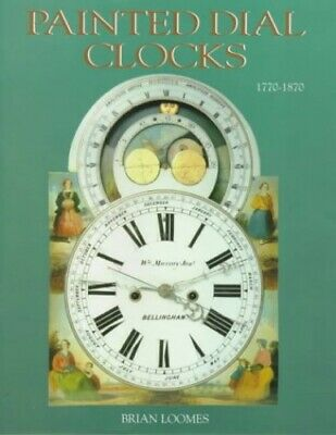 Painted Dial Clocks: 1770-1870 by Loomes, Brian Hardback Book The Cheap Fast
