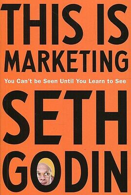 This is Marketing: You Can't Be Seen Until You Learn To See by Seth Godin (2018,