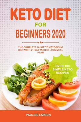 Keto Diet Cookbook For Beginners 2020: The Complete Guide to Ketogenic [e-B 00K]