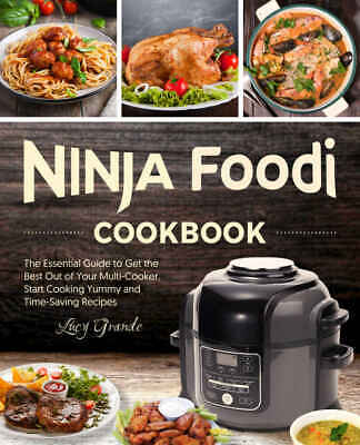 Ninja Foodi Cookbook: The Essential Guide to Get the Best Out of Your Multi(PDF)