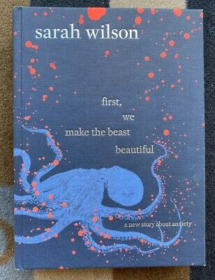 First, We Make the Beast Beautiful: A New Story About Anxiety by Sarah Wilson...
