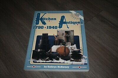 Kitchen Antiques 1790-1940 by Kathryn McNerney 1997 update