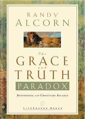 The Grace and Truth Paradox: Responding with Christlike Balance , Randy Alcorn