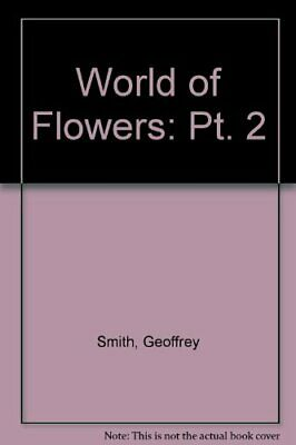 World of Flowers: Pt. 2 by Smith, Geoffrey Paperback Book The Cheap Fast Free