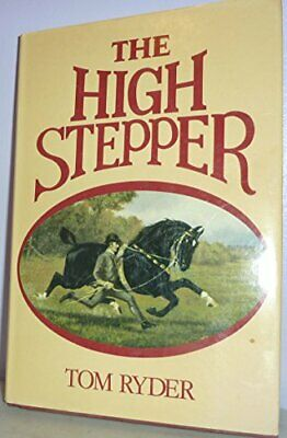 The High Stepper: the Hackney horse yesterday and today by Ryder, Tom Hardback