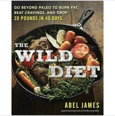 The Wild Diet: Go Beyond Paleo To Burn Fat, Beat Cravings, And Drop 20 Pounds..
