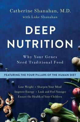 Deep Nutrition: Why Your Genes Need Traditional Food by Catherine Shanah [P.D.F]