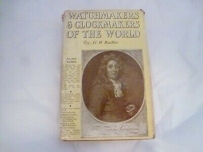 Watchmakers & Clockmakers Of The World By G. H. Baille 1966