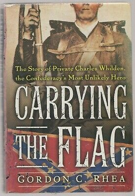 Carrying the Flag : The Story of Private Charles Whilden, the Confederacy's...