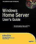 Windows Home Server Users Guide (expert's Voice): By Andrew Edney