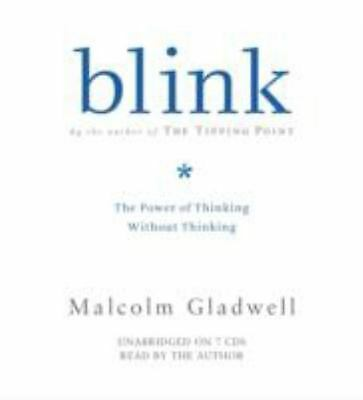 Blink: The Power of Thinking Without Thinking , Gladwell, Malcolm
