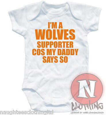 I'm a Wolves supporter cos my Daddy says so football baby suit 6-12 month