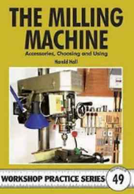 THE MILLING MACHINE BOOK   by HAROLD HALL  * new release 2011